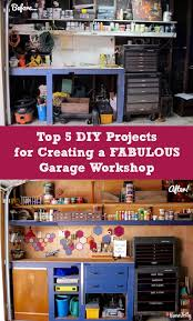 top 5 diy projects for making a fabulous garage workshop homejelly