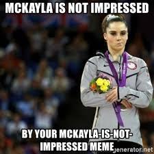 Mckayla Is Not Impressed Meme - mckayla is not impressed by your mckayla is not impressed meme