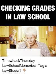 Law School Memes - checking grades in law school throwbackthursday lawschoolmemories