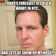 Head Cold Meme - forecast is cold n windy in nyc
