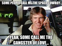 Solo Memes - some people call me the space cowboy yeah some call me the