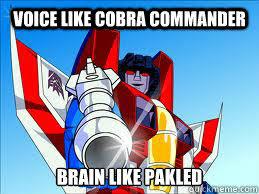 Cobra Commander Meme - voice like cobra commander brain like pakled sarcastic starscream
