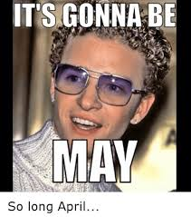 Its Gonna Be May Meme - it s gonna be may so long april funny meme on me me