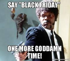 Pulp Fiction Memes - say black friday one more goddamn time samuel l jackson pulp