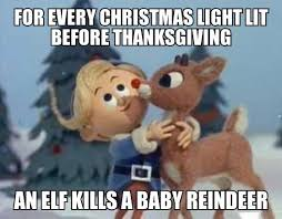 Early Christmas Meme - for every christmas light lit before thanksgiving an elf kills a