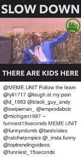 Team Black Guys Meme - slow down ack guy andy there are kids here follow the team