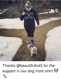 Dog Mom Meme - dog mom thanks for the support in our dog mom shirt meme on
