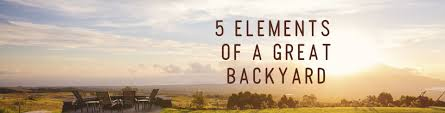 5 elements of a great backyard rc willey blog