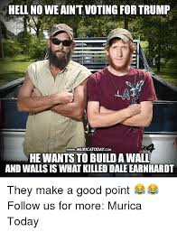 Dale Earnhardt Meme - hell no we aint voting for trump wwwmuricatoday com he wants to
