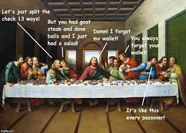 Last Supper Meme - meanwhile at the last supper imgflip