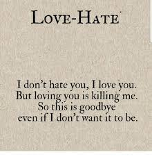 Love Hate Meme - love hate i don t hate you i love you but loving you is killing me