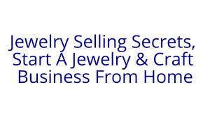 jewelry selling secrets start a jewelry u0026 craft business from