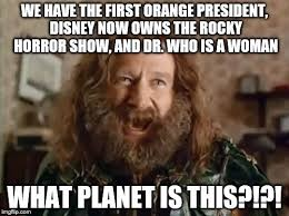 Rocky Horror Meme - we have the first orange president disney now owns the rocky