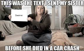 Swerve Memes - swerve this was the text i sent my sister quickmeme