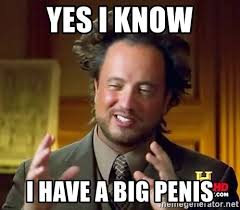 Big Penis Meme - yes i know i have a big penis giorgio a tsoukalos hair meme