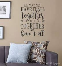 we may not have it all together but together we have it all vinyl home decor ideas interior design tips