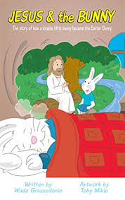 the story of the easter bunny jesus and the bunny the story of how a lovable bunny