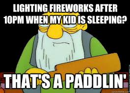 Fireworks Meme - lighting fireworks after 10pm when my kid is sleeping that s a