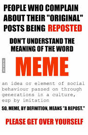 Meaning Of The Word Meme - people who complain about their original posts being reposted