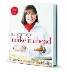 ina garten u0027s new cooking mantra make it ahead houston chronicle
