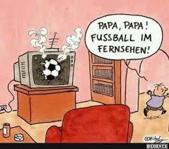 fussball sprüche lustig papa papa fussball im fernsehen lustige bilder sprüche witze