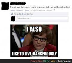 I Also Like To Live Dangerously Meme - i also like to live dangerously meme also best of the funny meme