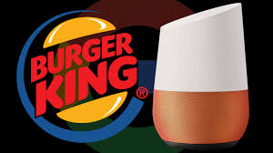 shrewd burger king ad tries to hijack google home delivers earned