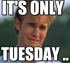 Tuesday Meme - only tuesday it s only on memegen