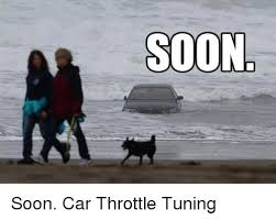 Soon Car Meme - soon soon car throttle tuning cars meme on sizzle