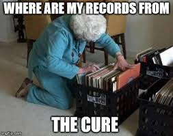 Vinyl Meme - what did you do with my cure vinyl imgflip