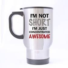 I M Not Short I M Concentrated Awesome Buy Funny Coffee Mug I U0026 39 M Awesome Funny Saying U0026amp Quote