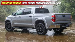 nissan tundra 2015 motoring minute 2015 toyota tundra bass pro shops off road