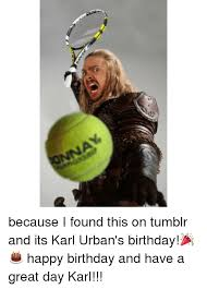Happy Birthday Meme Tumblr - because i found this on tumblr and its karl urban s birthday