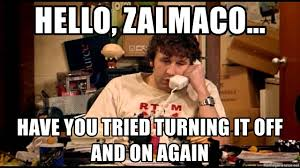 hello zalmaco have you tried turning it off and on again it