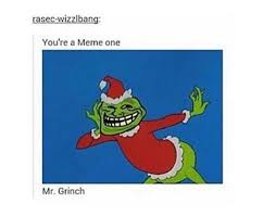 Grinch Meme - the best grinch memes memedroid