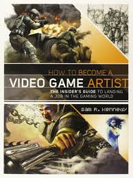Concept Artist Job Description Amazon Com How To Become A Video Game Artist The Insider U0027s Guide
