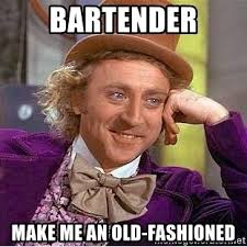 Old Fashioned Memes - bartender make me an old fashioned willy wonka meme generator