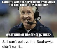 Seahawk Memes - patriotswon the super bowl by running the ball from the 2 yard line