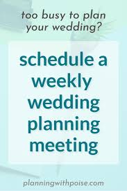 wedding planning schedule once a week wedding planning planning with poise