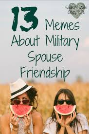 Memes Friendship - 13 memes about military spouse friendship soldier s wife crazy life
