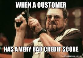 Bad Credit Meme - when a customer has a very bad credit score good bad credit scores