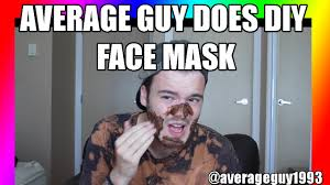 Face Mask Meme - average guy does diy coffee face mask youtube