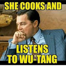 Wu Tang Meme - she cooks and listens to wu tang meme on me me