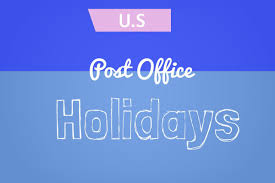 usps holidays 2018 when are post office holidays usps tracking