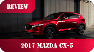 mazda reviews mazda cx 5 2017 mazda cx 5 reviews and rating youtube