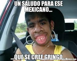 Meme Mexicano - un saludo para ese mexicano que se cree gringo meme de
