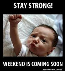 Be Strong Meme - stay strong weekend is coming soon meme boomsbeat