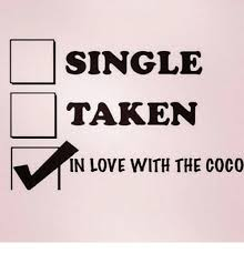 Single Taken Meme - single taken in love with the coco coco meme on me me