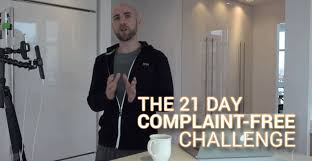 Challenge How To The 21 Day Complaint Free Challenge How To Stop Complaining Be