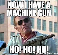 Custom Meme - now i have a machine gun ho ho ho meme custom 19821